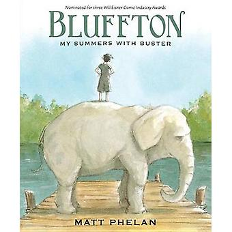 Bluffton - My Summers with Buster Keaton by Matt Phelan - 978076368706