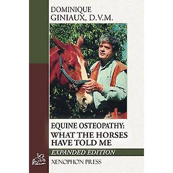 Equine Osteopathy What the Horses Have Told Me by Giniaux & Dominique