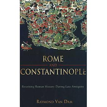Rome and Constantinople  Rewriting Roman History during Late Antiquity by Raymond van Van Dam