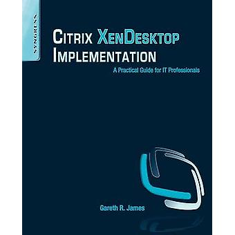 Citrix XenDesktop Implementation A Practical Guide for IT Professionals by James & Gareth R.