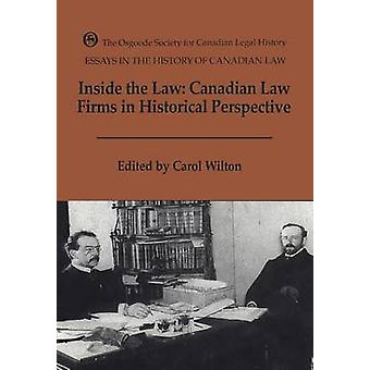 Inside the Law Canadian Law Firms in Historical Perspective by Wilton & Carol