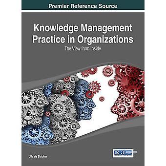 Knowledge Management Practice in Organizations The View from Inside by Stricker