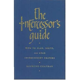The Intercessors Guide How to Plan Write and Lead Intercessory Prayers by Chapman & Raymond