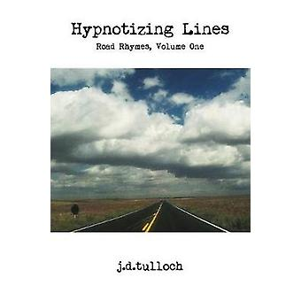 Hypnotizing Lines Road Rhymes Volume One by j.d.tulloch