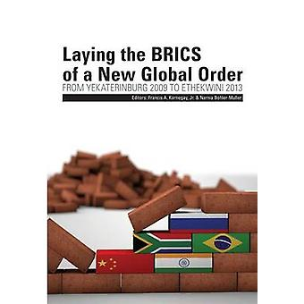 Laying the Brics of a New Global Order. from Yekaterinburg 2009 to Ethekwini 2013 by Kornegay & Francis a.