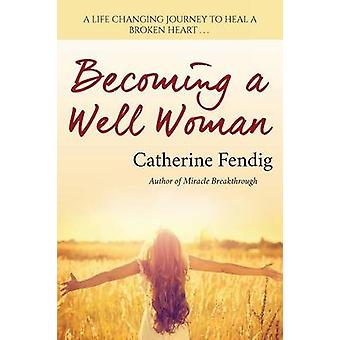 Becoming a Well Woman by Fendig & Catherine