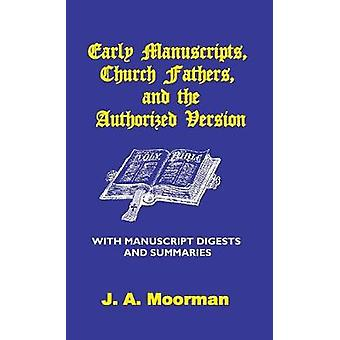 Early Manuscripts Church Fathers and the Authorized Version with Manuscript Digests and Summaries by Moorman & J. A.