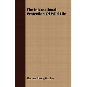 The International Protection Of Wild Life by Hayden & Sherman Strong