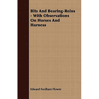 Bits And BearingReins  With Observations On Horses And Harness by Flower & Edward Fordham