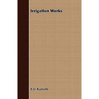 Irrigation Works by Reynolds & B. O.