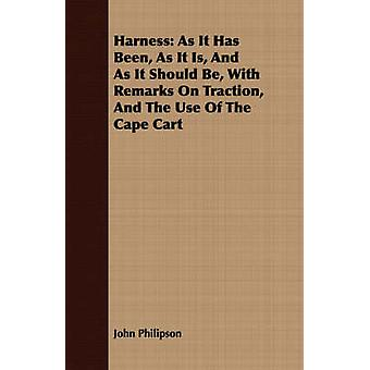 Harness As It Has Been As It Is And As It Should Be With Remarks On Traction And The Use Of The Cape Cart by Philipson & John