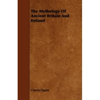 The Mythology of Ancient Britain and Ireland by Squire & Charles
