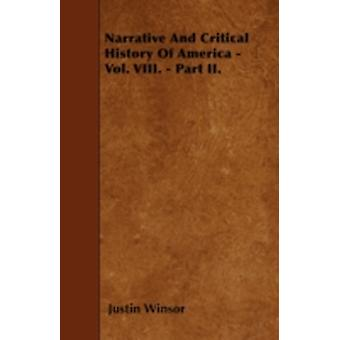 Narrative And Critical History Of America  Vol. VIII.  Part II. by Winsor & Justin