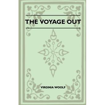 The Voyage Out by Woolf & Virginia
