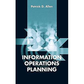 Information Operations Planning by Allen & Patrick D.