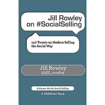 Jill Rowley on SocialSelling 140 Tweets on Modern Selling the Social Way by Rowley & Jill
