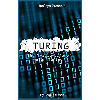 Turing The Tragic Life of Alan Turing by Mason & Fergus