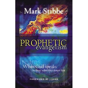 Prophetic Evangelism by Stibbe & Mark