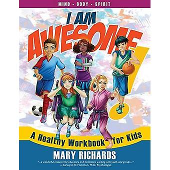 I AM AWESOME A Healthy Workbook for Kids by Richards & Mary