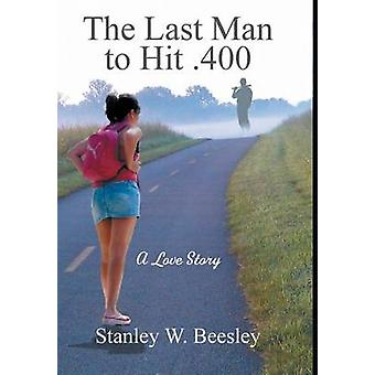 The Last Man to Hit .400 A Love Story by Beesley & Stanley W
