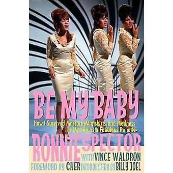 Be My Baby How I Survived Mascara Miniskirts and Madness or My Life as a Fabulous Ronette Deluxe Paperback with Color Photos by Spector & Ronnie