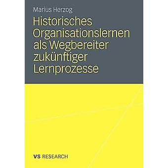 Historisches Organisationslernen als Wegbereiter zuknftiger Lernprozesse  DoubleLoopLearning in einer Prozessrekonstruktion am Beispiel der Linde AG von 19541984 by Herzog & Marius