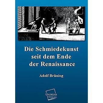 Die Schmiedekunst Seit Dem Ende Der Renaissance by Bruning & Adolf