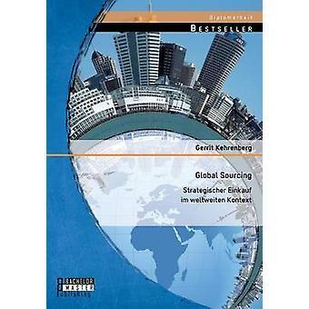 Global Sourcing Strategischer Einkauf Im Weltweiten Kontext by Kehrenberg & Gerrit