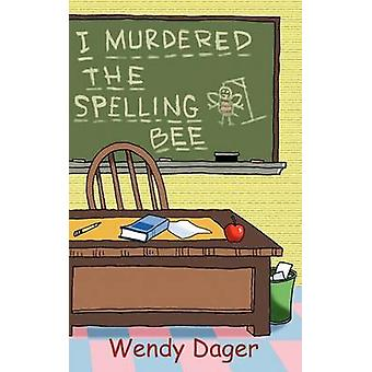 I Murdered the Spelling Bee by Dager & Wendy