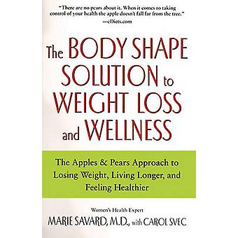 The Body Shape Solution to Weight Loss and Wellness The Apples  Pears Approach to Losing Weight Living Longer and Feeling Healthier by Savard & Marie
