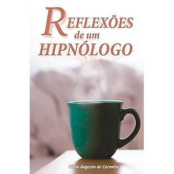 Reflexes de um Hipnlogo Hipnose e mudanas positivas by de Carvalho & Fbio Augusto