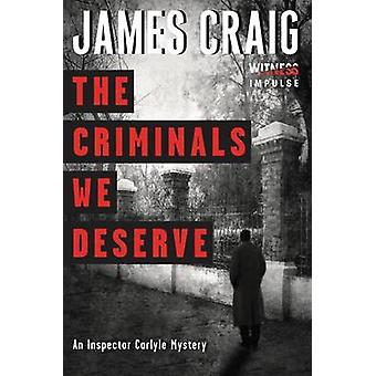 The Criminals We Deserve - An Inspector Carlyle Mystery by James Craig