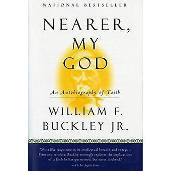 Nearer - My God - An Autobiography of Faith by William F Buckley - 978