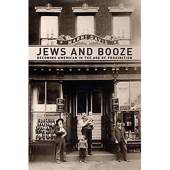 Jews and Booze - Becoming American in the Age of Prohibition by Marni