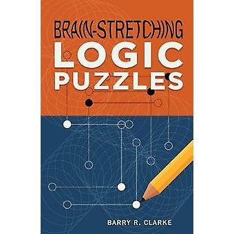 Brain-Stretching Logic Puzzles by Barry R. Clarke - 9781454930365 Book