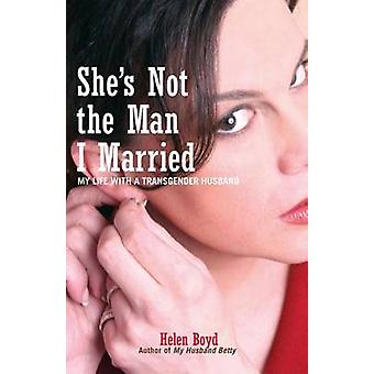 She's Not the Man I Married - My Life with a Transgender Husband by He