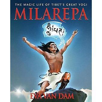 Milarepa - The Magic Life of Tibet's Great Yogi by Eva Van Dam - 97816