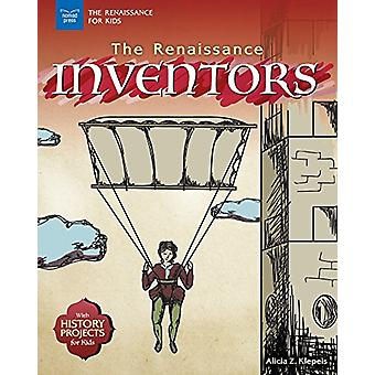 The Renaissance Inventors - With History Projects for Kids by Alicia Z