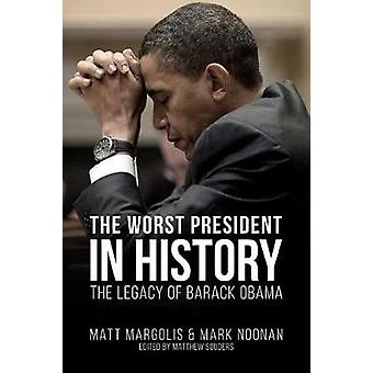 The Worst President in History - The Legacy of Barack Obama by Matthew