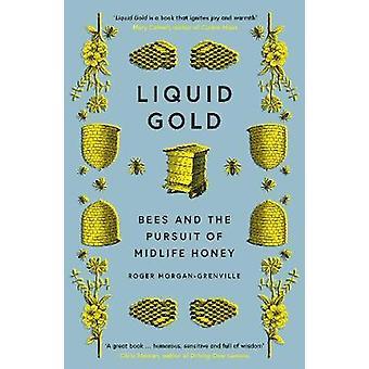 Liquid Gold - Bienen und die Verfolgung von Midlife Honey von Roger Morgan-Gr