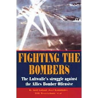 Fighting the Bombers - The Luftwaffe's Struggle Against the Allied Bom