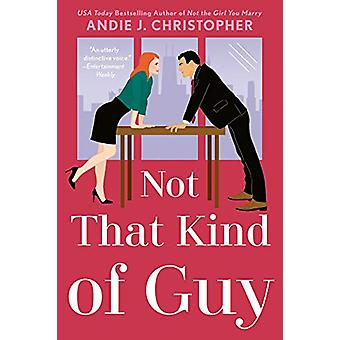 Not That Kind Of Guy by Andie J. Christopher - 9781984802705 Book