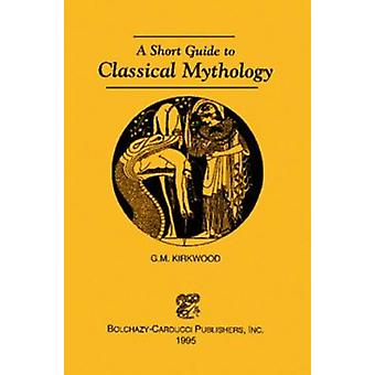 A Short Guide to Classical Mythology (New edition) by G. M. Kirkwood