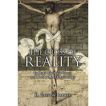 The Cross of Reality - Luther's Theologia Crucis and Bonhoeffer's Chri