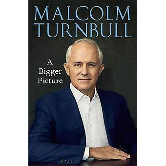 A Bigger Picture by Malcolm Turnbull - 9781743795637 Book