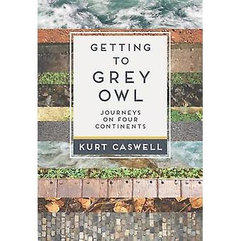 Getting to Grey Owl - Journeys on Four Continents by Kurt Caswell - 97