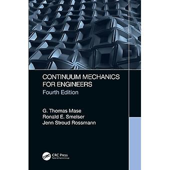 Continuum Mechanics for Engineers by Mase & G. Thomas California Polytechnic State University & San Luis Obispo & USASmelser & Ronald E. University of North Carolina & Charlotte & USARossmann & Jenn Stroud Lafayette College & Easton & Penn
