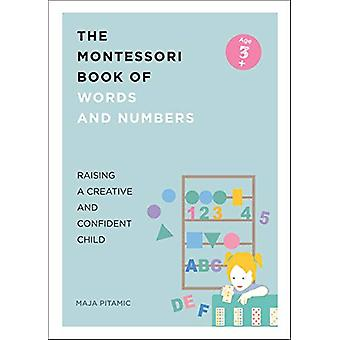 The Montessori Book of Words and Numbers - Raising a Creative and Conf