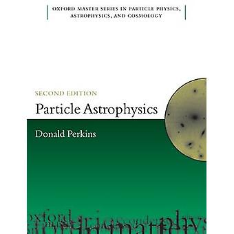 Particle Astrophysics Second Edition par D H Perkins