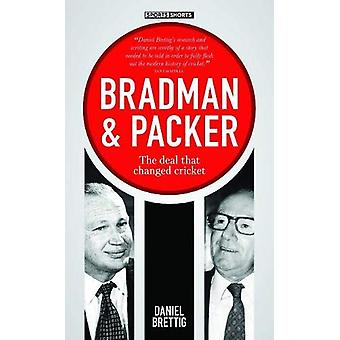 Bradman + Packer - The deal that changed cricket by Daniel Brettig - 9